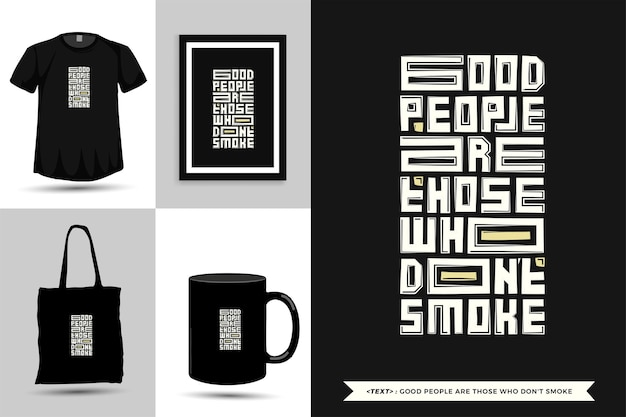 Typography quote motivation t-shirt good people are those who don't smoke for print. typographic lettering design template for poster, clothing, tote bag, mug and merchandise