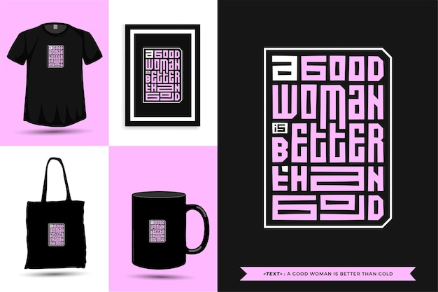 Typography quote motivation t-shirt a good woman is better than gold for print. typographic lettering vertical design template poster, mug, tote bag, clothing, and merchandise