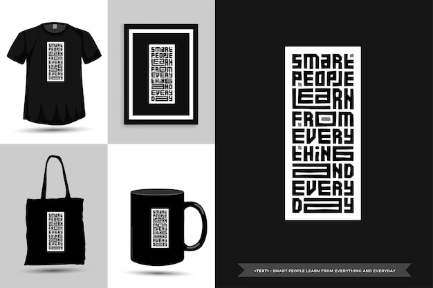 Typography quote motivation t-shirt smart people learn from everything and everyday for print. typographic lettering vertical design template poster, mug, tote bag, clothing, and merchandise