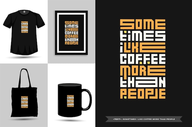 Typography quote motivation t-shirt sometimes i like coffee more than people for print. typographic lettering vertical design template poster, mug, tote bag, clothing, and merchandise