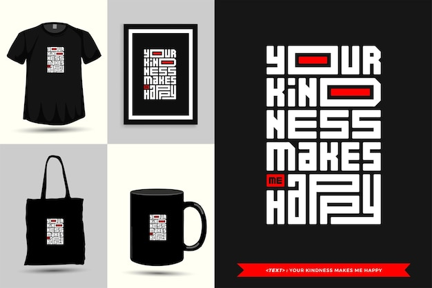 Typography quote motivation t-shirt your kindness makes me happy for print. typographic lettering vertical design template poster, mug, tote bag, clothing, and merchandise