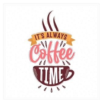 Typography quotes for coffee lovers, it's always coffee time
