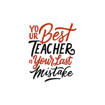 Typography quotes Your best teacher is your last mistake.