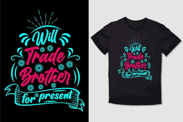 Typography tshirt design will trade brother for present