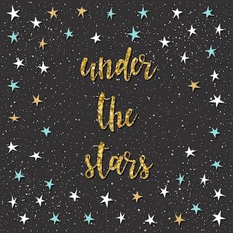 星の下。黒に手書きのレタリング。デザインtシャツ、ホリデーカード、招待状、パンフレット、スクラップブック、アルバムなどの手作りの見積もりと手描きの星を落書きします。ゴールドの質感