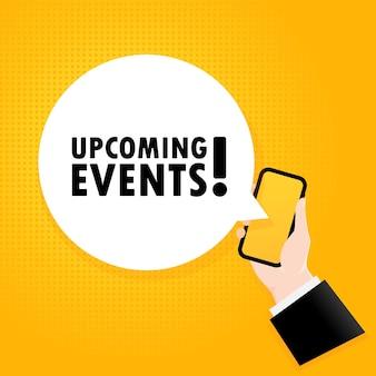 다가오는 이벤트. 거품 텍스트와 스마트폰입니다. 텍스트가 있는 포스터입니다. 다가오는 이벤트입니다. 만화 복고풍 스타일입니다. 전화 앱 연설 거품.