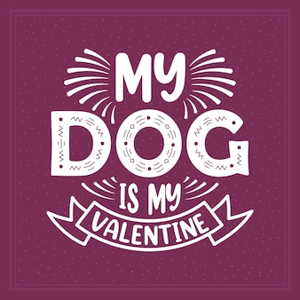Valentine's day lettering design for dog lovers, my dog is my valentine