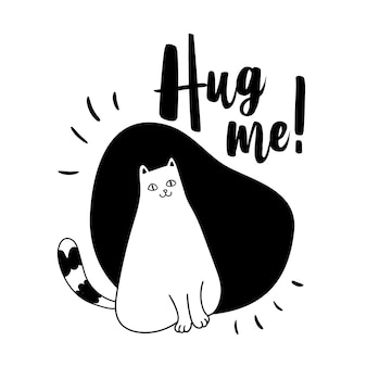Vector cute illustration with cat and quote hug me stylish monochrome design