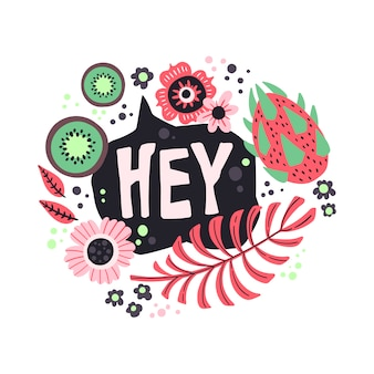Vector flat hand drawn lettering 'hey' decorated with fruits and flowers.