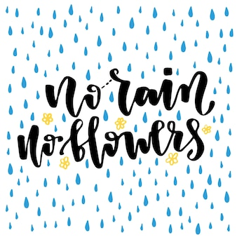 Vector hand lettering. no rain no flowers. typography for card, poster or print design