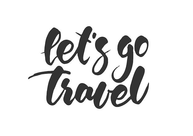 Векторная иллюстрация рука надписи печать let's go travel на белом фоне