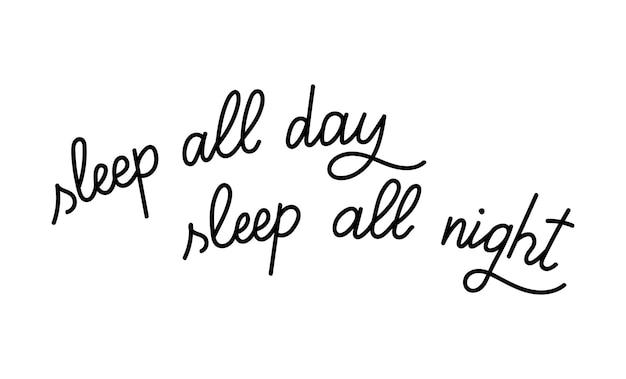 Векторная иллюстрация рисованной надписи. типография плакат. спи весь день, спи всю ночь