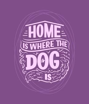 재미있는 문구가 있는 벡터 일러스트입니다. 개에 대한 손으로 그린 영감을 주는 인용문. 포스터, 티셔츠, 카드, 초대장, 스티커, 배너에 대한 글자.