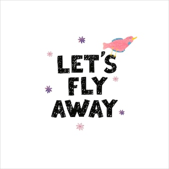 Vector illustration with hand-drawn lettering lets fly away. colourful calligraphy for postcards and banners. calligraphic design. can be used for t-shirt print, invitation, greeting card, and posters