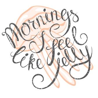 Векторные иллюстрации с рисованной надписью «по утрам я чувствую, как желе».