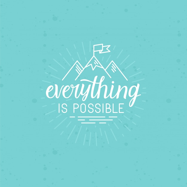 Vector illustration with hand-lettering phrase: everything is possible