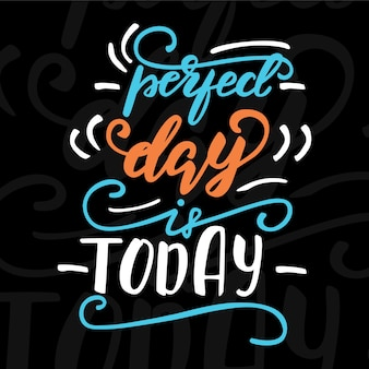 Vector illustration with lettering Perfect day is today