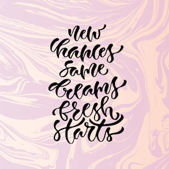 Vector inspirational calligraphy. new chances same dreams fresh starts. modern print on marbled backdrop.