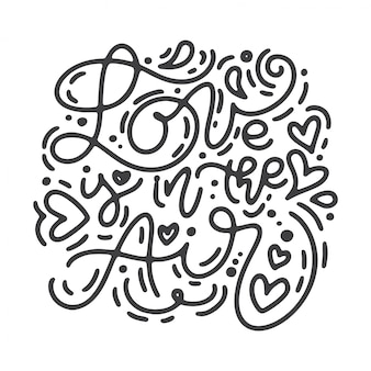 Vector monoline calligraphy phrase love is in the air. lettering.