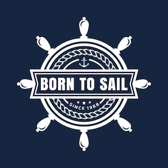 ステアリングホイールと心に強く訴える引用符でベクトル航海のエンブレム帆に生まれました。 tシャツ、マリンラベル、会社のロゴ、海のポスターのエレガントなデザイン。ネイビーブルーの背景に分離された白い要素。