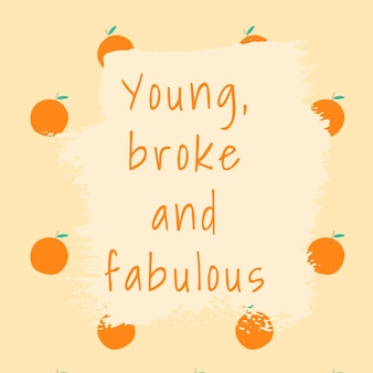 Vector quote on orange pattern background social media post young, broke and fabulous