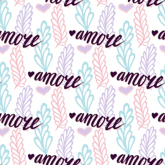 Vector seamless pattern with lettering italian word amore - love. valentines day background. romantic floral illustration for print, web