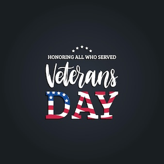 Veterans day, hand lettering with usa flag illustration. november 11 holiday background. poster, greeting card with phrase honoring all who served in vector.