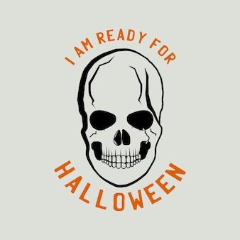 ヴィンテージハロウィーンのロゴ、頭蓋骨と引用テキスト付きのタイポグラフィバッジグラフィック-私はハロウィーンの準備ができています。休日怖いエンブレムラベル。株式ベクトルステッカー。