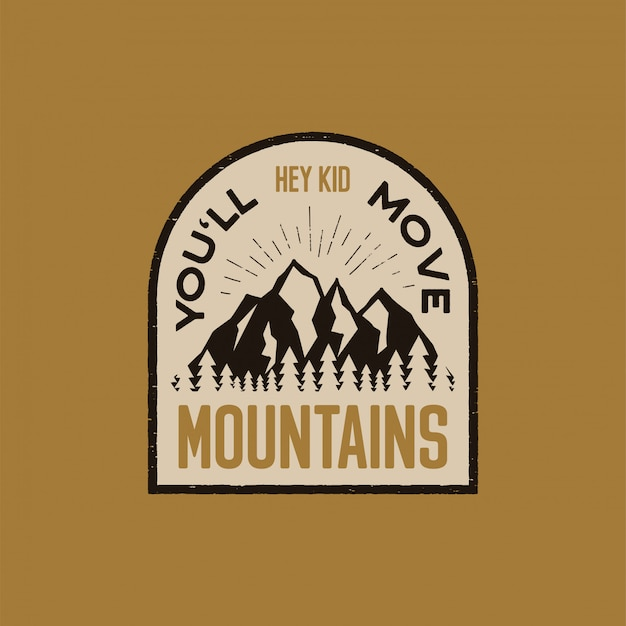 Vintage hand drawn adventure logo patch with mountains, forest and quote - hey kid you will move mountains.