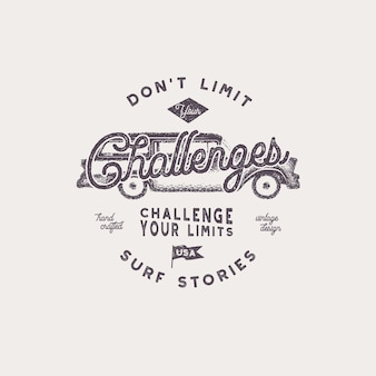 Vintage hand drawn label, inspirational quote - don't limit challenges. with old style hipster surf car.