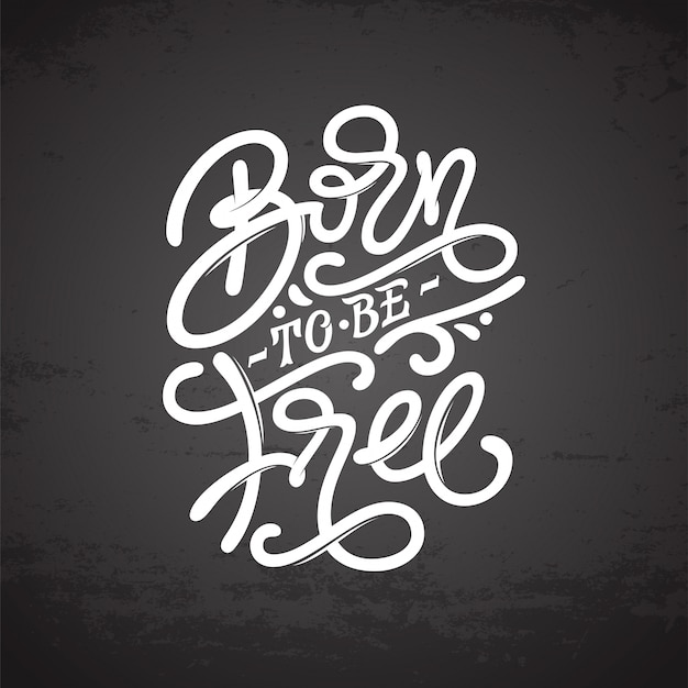 Vintage lettering born to be free on dark gray background. typography for print , t-shirts, sweatshirts, posters, tattoo design, covers of notebooks and sketchbooks.  illustration.