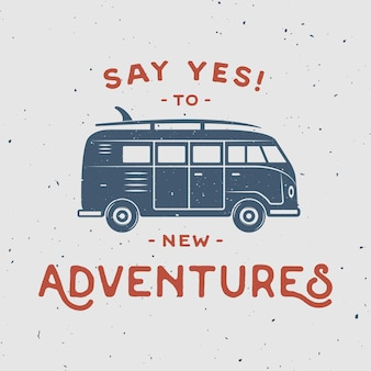 Vintage retro poster with hippie van surfboard and travel quote say yes to new adventures