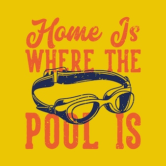 Vintage slogan home is where the pool is