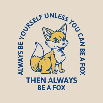 Vintage slogan typography always be yourself unless you can be a fox then always be a fox sitting fox for t shirt design