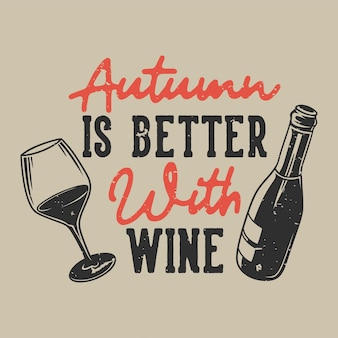 ヴィンテージスローガンのタイポグラフィ秋はtシャツのデザインのためのワインでより良いです