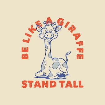 빈티지 슬로건 타이포그래피는 티셔츠 디자인을위한 기린 앉아있는 기린처럼 될 수 있습니다.