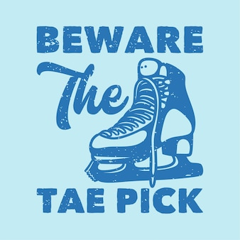 Vintage slogan typography beware the tae pick for t shirt design