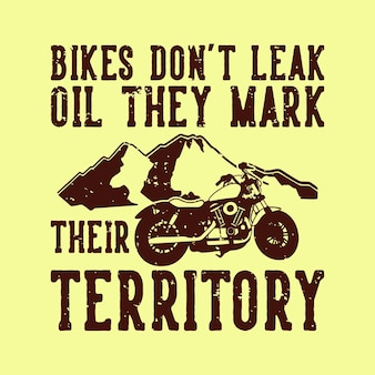 Vintage slogan typography bikes don't leak oil they mark their territory for t shirt design
