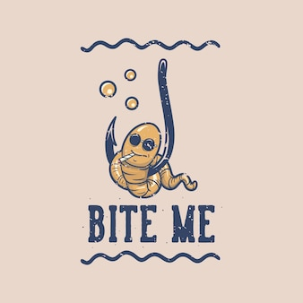 ヴィンテージスローガンタイポグラフィがtシャツのデザインに私を噛んで