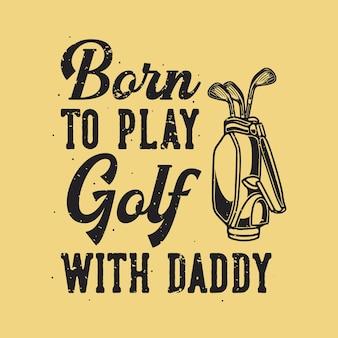 아빠와 함께 골프를 치기 위해 태어난 빈티지 슬로건 타이포그래피