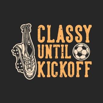 Vintage slogan typography classy until kickoff for t shirt design