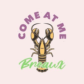 Винтажная типография с лозунгом come at me breaux для дизайна футболки