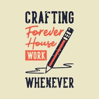 Винтажный слоган типографики создает навсегда домашнюю работу всякий раз, когда