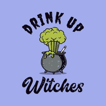 Vintage slogan typography drink up witches