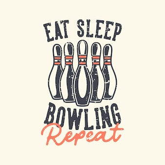 Vintage slogan typography eat sleep bowling repeat for t shirt design