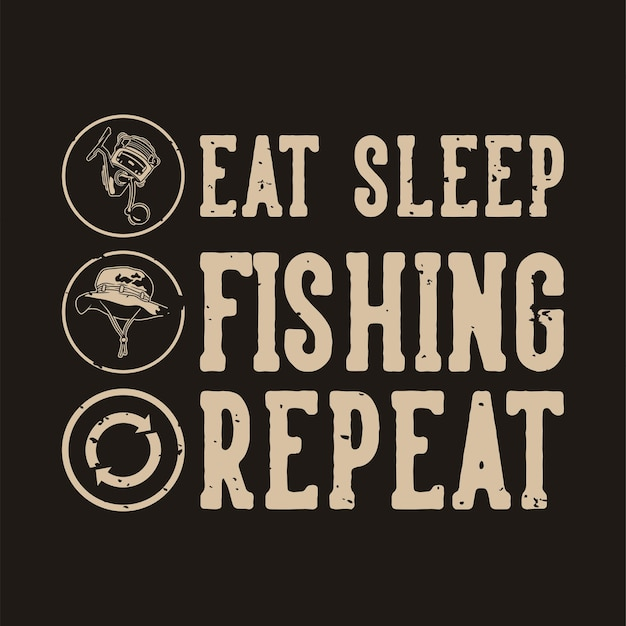 빈티지 슬로건 타이포그래피는 티셔츠 디자인을 위해 수면 낚시 반복을 먹습니다.