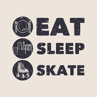 빈티지 슬로건 타이포그래피는 티셔츠 디자인을 위해 수면 스케이트를 먹는다