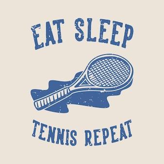 빈티지 슬로건 타이포그래피는 티셔츠 디자인을 위해 수면 테니스 반복을 먹습니다.