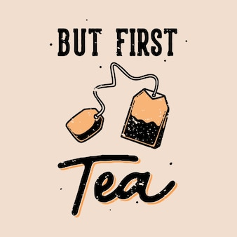 Vintage slogan typography but first tea