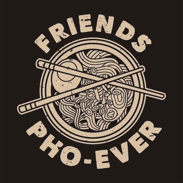 Tシャツのデザインのためのヴィンテージスローガンタイポグラフィの友達pho-ever